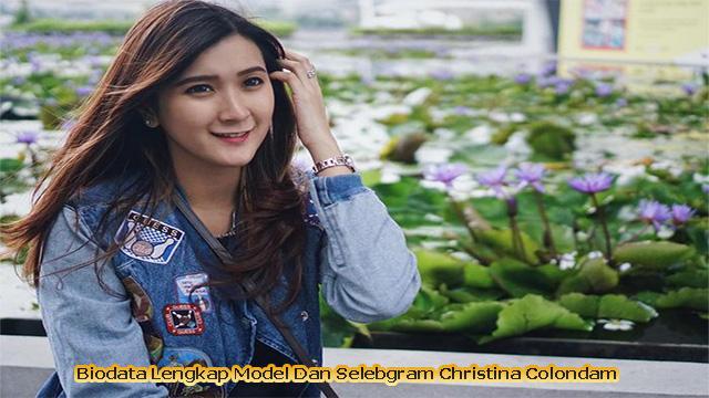 Biodata Lengkap Model Dan Selebgram Christina Colondam