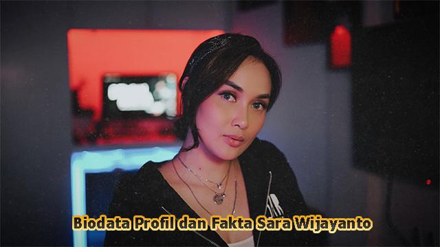Biodata Profil dan Fakta Sara Wijayanto