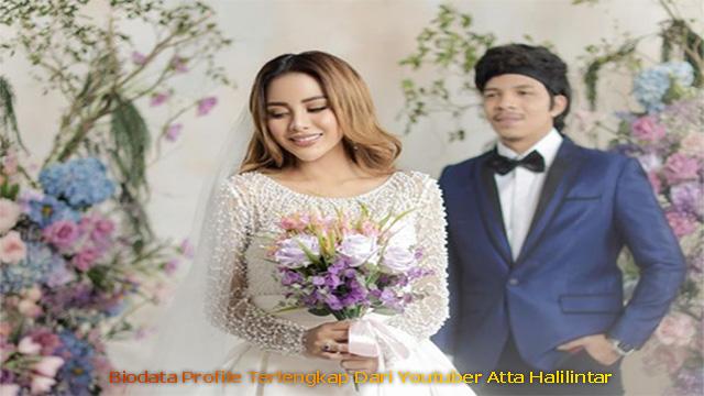 Biodata Profile Terlengkap Dari Youtuber Atta Halilintar