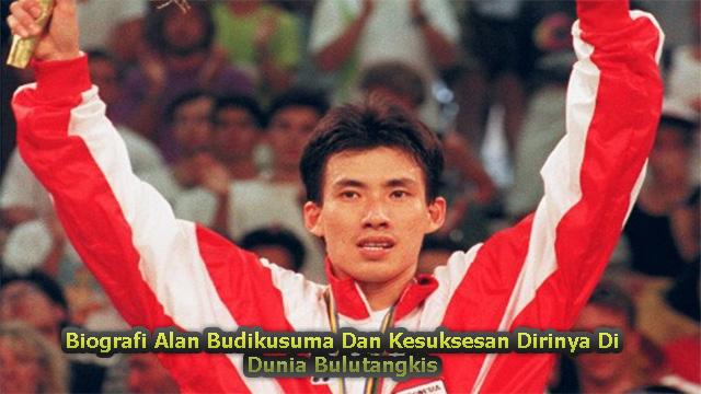 Biografi Alan Budikusuma Dan Kesuksesan Dirinya Di Dunia Bulutangkis