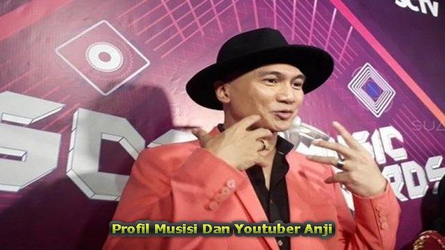 Profil Musisi Dan Youtuber Anji