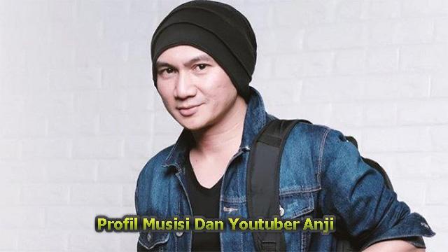 Profil Musisi Dan Youtuber Anji | Eks Vokalis Drive