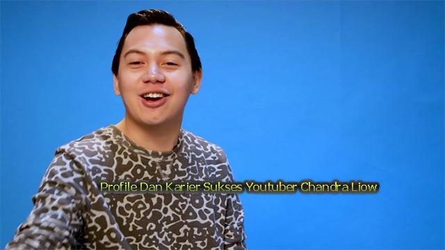 Profile Dan Karier Sukses Youtuber Chandra Liow