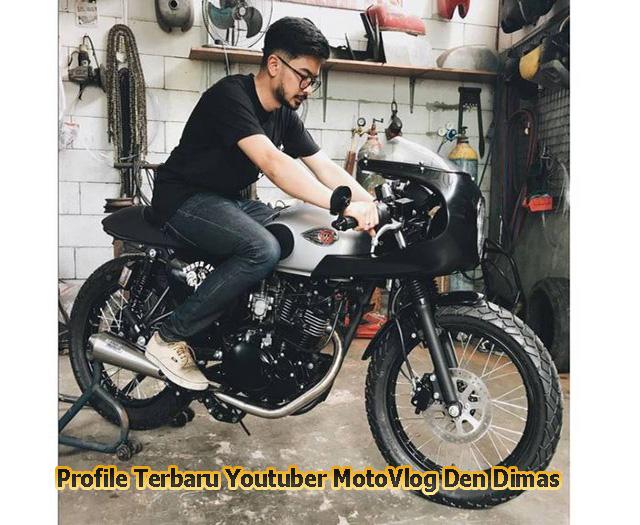 Profile Terbaru Youtuber MotoVlog Den Dimas