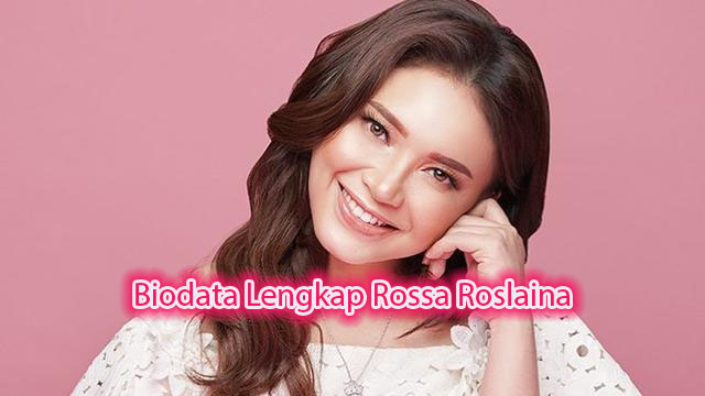Biodata Lengkap Rossa Roslaina